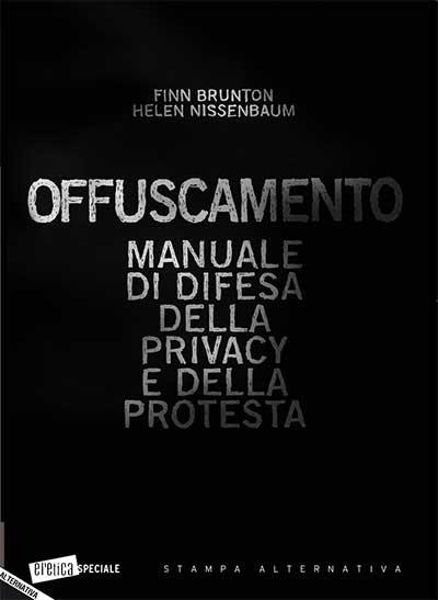 Offuscamento - Manuale di difesa della privacy e della protesta