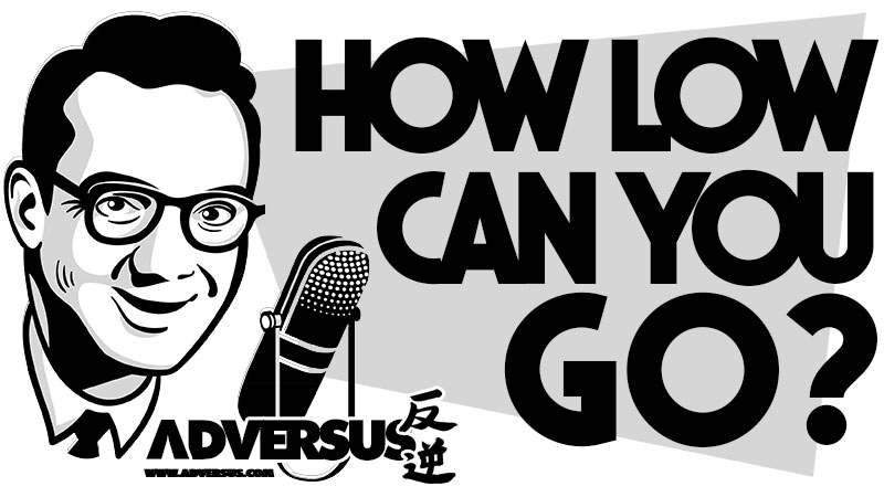 How Low Can You Go? - ADVERSUS