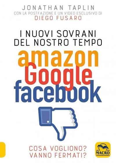 Nuovi Sovrani del Nostro Tempo Amazon Google Facebook