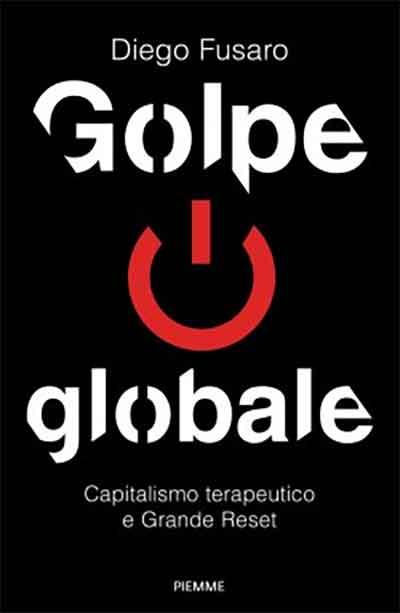 Diego Fusaro – Golpe globale. Capitalismo terapeutico e Grande Reset